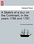 A Sketch of a Tour on the Continent, in the Years 1786 and 1787. Vol. I, Second Edition