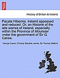 Pacata Hibernia. Ireland Appeased and Reduced. Or, an Historie of the Late Warres of Ireland, Especially Within the Province of Mounster Vnder the Gov