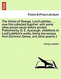 The Works of George, Lord Lyttelton, ... Now First Collected Together: With Some Other Pieces Never Before Printed. Published by G. E. Ayscough. (Addi