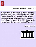 A Narrative of the Siege of Kars, Months' Resistance by the Turkish Garrison, Under General Williams, to the Russian Army: Together with a Narrative o