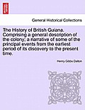 The History of British Guiana. Comprising a General Description of the Colony; A Narrative of Some of the Principal Events from the Earliest Period of