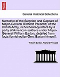 Narrative of the Surprize and Capture of Major-General Richard Prescott, of the British Army, in His Head-Quarters by a Party of American Soldiers Und
