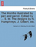 The Months Illustrated by Pen and Pencil. Edited by ... S. M. the Designs by N. Humphreys, J. Gilbert, Etc.