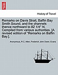 Remarks on Davis Strait, Baffin Bay Smith Sound, and the Channels Thence Northward to 82 1/4 N. Compiled from Various Authorities. [A Revised Edition