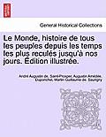 Le Monde, Histoire de Tous Les Peuples Depuis Les Temps Les Plus Recules Jusqu'a Nos Jours. Edition Illustree. Tome Sixieme