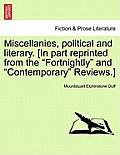 Miscellanies, Political and Literary. [In Part Reprinted from the Fortnightly and Contemporary Reviews.]