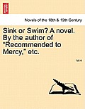 Sink or Swim? a Novel. by the Author of Recommended to Mercy, Etc. Vol. III
