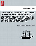 Narrative of Travels and Discoveries in Northern and Central Africa, in the Years 1822, 1823, and 1824, by Major Denham, Captain Clapperton and the La