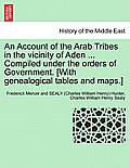 An Account of the Arab Tribes in the Vicinity of Aden ... Compiled Under the Orders of Government. [With Genealogical Tables and Maps.]