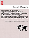 Ancient India as Described by Megasthenes and Arrian. Being a Translation of the Fragments of the Indika of Megasthenes, Collected by Dr. Schwanbeck.