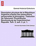 Description Physique de La Republique Argentine D'Apres Des Observations Personnelles Et Etrangeres. Traduction de L'Allemand, Physikalische Beschreib