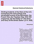 Thrilling Incidents of the Wars of the U.S. Comprising the Most Striking and Remarkable Events of the Revolution, the French War, the Tripolitan War.