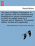 The Plays of William Shakspeare. in Ten Volumes. with the Corrections and Illustrations of Various Commentators; To Which Are Added Notes by S. Johnso
