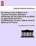 Frontieres Entre Le Bresil Et La Guyane Francaise. Memoire Presentee Par Les Etats Unis Du Bresil Au Gouvernement Tome III