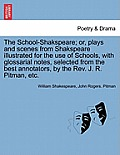 The School-Shakspeare; Or, Plays and Scenes from Shakspeare Illustrated for the Use of Schools, with Glossarial Notes, Selected from the Best Annotato