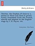 Thérèse, the Orphan of Geneva; A Drama in Three Acts [and in Prose]. Freely Translated from the French, Altered and Adapted to the English