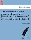 The Deserter; A New Musical Drama, Etc. [based on Le Déserteur of Michel Jean Sedaine.]