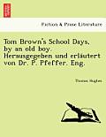 Tom Brown's School Days, by an Old Boy. Herausgegeben Und Erla Utert Von Dr. P. Pfeffer. Eng.