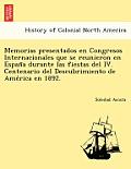 Memorias presentados en Congresos Internacionales que se reunieron en España durante las fiestas del IV. Centenario del Descubrimiento de Ame