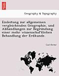 Einleitung Zur Allgemeinen Vergleichenden Geographie, Und Abhandlungen Zur Begru Ndung Einer Mehr Wissenschaftlichen Behandlung Der Erdkunde.