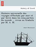 Histoire Universelle Des Voyages Effectue S Par Mer Et Par Terre Dans Les Cinq Parties Du Monde ... Revus Ou Traduits Par M. A. M.