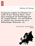 Fragments Ine Dits de L'Histoire de Louis XI Par Thomas Basin, Tire S D'Un Manuscrit de Goettingue Par M. Le Opold Delisle. Tire Des Notices Et Extrai