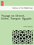 Voyage En Orient, GRE Ce, Turquie, E Gypte.
