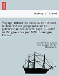 Voyage Autour Du Monde, Contenant La Description GE Ographique Et Pittoresque Des Divers Pays. Illustre de 22 Gravures Par MM. Rouargue Fre Res.