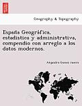 España Geográfica, estadistica y administrativa, compendio con arreglo a los datos modernos.