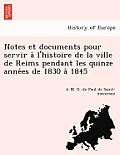Notes Et Documents Pour Servir A L'Histoire de La Ville de Reims Pendant Les Quinze Anne Es de 1830 a 1845