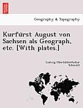 Kurfürst August Von Sachsen ALS Geograph, Etc. [with Plates.]