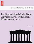 Le Grand-Duche de Bade. Agriculture.-Industrie.-Commerce, Etc.
