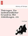 Thu Ringen. Ein Landeskundlicher Grundriss Mit Abbildungen, Etc