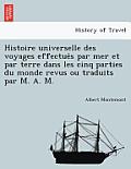 Histoire Universelle Des Voyages Effectue S Par Mer Et Par Terre Dans Les Cinq Parties Du Monde Revus Ou Traduits Par M. A. M.