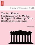 Tre A R I Kongo. Skildringar AF P. Mo Ller, G. Pagels, E. Gleerup. with Illustrations and Maps