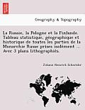 La Russie, La Pologne Et La Finlande. Tableau Statistique, GE Ographique Et Historique de Toutes Les Parties de La Monarchie Russe Prises Isole Ment .