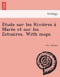 E Tude Sur Les Rivie Res a Mare E Et Sur Les Estuaires. with Maps