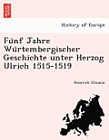 Fu Nf Jahre Wu Rtembergischer Geschichte Unter Herzog Ulrich 1515-1519