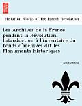 Les Archives de La France Pendant La Re Volution. Introduction A L'Inventaire Du Fonds D'Archives Dit Les Monuments Historiques
