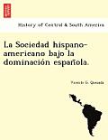 La Sociedad hispano-americano bajo la dominación española.
