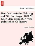Der Franzo Sische Feldzug Auf St. Domingo, 1802/3. Nach Den Berichten Vier Polnischer Offiziere