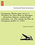 Guingamp. Etudes Pour Servir A L'Histoire Du Tiers-Etat En Bretagne ... Deuxieme Edition, Entierement Refondue, Etc. (Fac-Simile Du Plan de Guingamp P