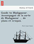 Guide to Madagascar. Accompagne de La Carte de Madagascar ... de Plans Et Croquis.