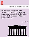 Le Pouvoir Temporel Des E Ve Ques de Ba Le Et Le Re Gime Municipal Depuis Le Xiiie Sie Cle Jusqu'a La Re Forme. (Pie Ces Justificatives.).