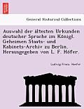 Auswahl Der a Ltesten Urkunden Deutscher Sprache Im Ko Nigl. Geheimen Staats- Und Kabinets-Archiv Zu Berlin. Herausgegeben Von L. F. Ho Fer.