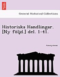 Historiska Handlingar. [Ny Foljd.] del. 1-41.