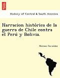 Narracion Histo Rica de La Guerra de Chile Contra El Peru y Bolivia.