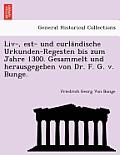 LIV-, Est- Und Curla Ndische Urkunden-Regesten Bis Zum Jahre 1300. Gesammelt Und Herausgegeben Von Dr. F. G. V. Bunge.