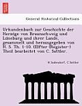 Urkundenbuch Zur Geschichte Der Herzo GE Von Braunschweig Und Lu Neburg Und Ihrer Lande, Gesammelt Und Herausgegeben Von H. S. Th. 1-10. (Elfter (Regi