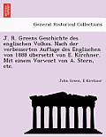 J. R. Greens Geschichte Des Englischen Volkes. Nach Der Verbesserten Auflage Des Englischen Von 1888 Übersetzt Von E. Kirchner. Mit Einem Vorwor